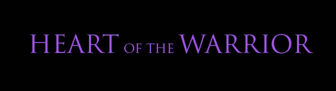 Heart of the Warrior - COMING SOON
